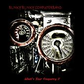 What's Your Frequency II by Blinky Blinky Computerband