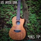 Eres Tú by Jhosse Lora