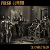 Desconectado by Preso Comun