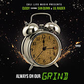 Always On Our Grind (feat. Lil Raider & San Quinn) by Cuddy