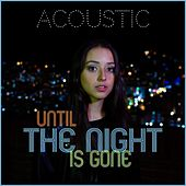 Until the Night Is Gone (Acoustic) by Sofia Aldana