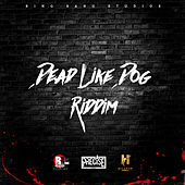 Dead Like Dog Riddim by Various Artists