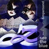 I See the Blue by Ampersand