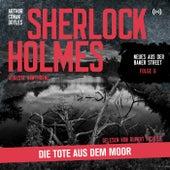 Sherlock Holmes: Die Tote aus dem Moor (Neues aus der Baker Street 6) von Sherlock Holmes