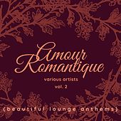 Amour Romantique (Beautiful Lounge Anthems), Vol. 2 by Various Artists