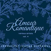 Amour Romantique (Beautiful Lounge Anthems), Vol. 4 by Various Artists