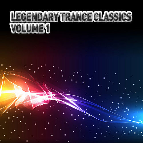 Legendary Trance Classics - Volume 1 by Various Artists