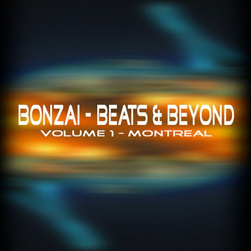 Bonzai - Beats & Beyond - Volume 1 Montreal by Various Artists