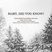 Mary, Did You Know? (feat. Molly Sirvatka & Marty Sirvatka) by Tom Olickal
