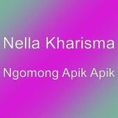Ngomong Apik Apik by Nella Kharisma