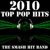 2010 Top Pop Hits by The Smash Hit Band
