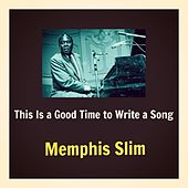 This Is a Good Time to Write a Song de Memphis Slim