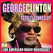 Totally Funked Up (Live) by George Clinton
