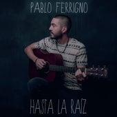 Hasta la Raíz van Pablo Ferrigno