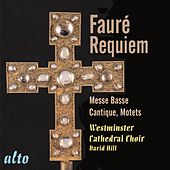 Fauré: Requiem Op. 48; Messe Basse; Motets; Cantique de Jean Racine de Westminster Cathedral Choir