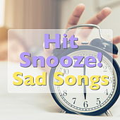 Hit Snooze! Sad Songs di Various Artists