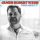Think About It by James Robert Webb