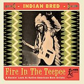 Indian Bred: Fire In The Teepee by Various Artists