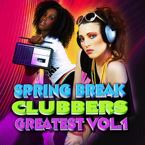 Spring Break Clubbers Greatest Vol.1 by Various Artists