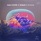 Think Before You Talk by Chad Cooper x Robaer x Misha