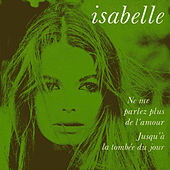 Ne me parlez plus de l'amour de Isabelle