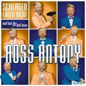 Schlager lügen nicht: Mal laut & mal leise by Ross Antony