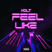 Feel Like by Kolt