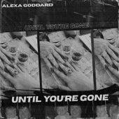 Until You're Gone von Alexa Goddard