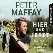 Hier und Jetzt - Mein Bild von einer besseren Zukunft (Ungekürzt) von Peter Maffay