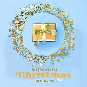 Instrumental Christmas Beginning: 15 Lovely Christmas Carols, Music For Christmas, Holiday Music by Traditional
