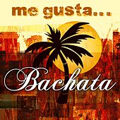 Me Gusta la Bachata by Various Artists