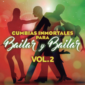 Cumbias Inmortales Para Bailar Y Bailar Vol.2 by Various Artists