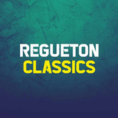 Regueton Classics by Various Artists