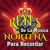 Reyes De La Música Norteña Para Recordar de Various Artists