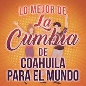 Lo Mejor De La Cumbia De Coahuila Para El Mundo de Various Artists