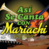 Asi Se Canta Con Mariachi by Various Artists