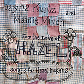 For the Love of Hazel: Songs for Hazel Dickens by Dayna Kurtz