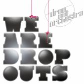 We Are Dropouts by Drop Out Orchestra