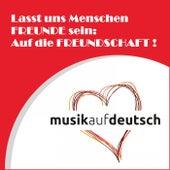 Lasst uns Menschen Freunde sein: Auf die Freundschaft ! by Various Artists