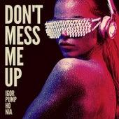 Dont Mess Me Up von Igor Pumphonia