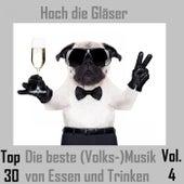 Top 30: Hoch die Gläser - Die beste (Volks-)Musik von Essen und Trinken, Vol. 4 de Various Artists