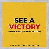 See a Victory / Surrounded (Fight My Battles) by The Crossing Collective