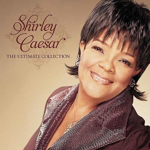 The Ultimate Collection by Shirley Caesar