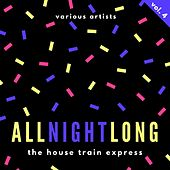 All Night Long (The House Train Express), Vol. 4 de Various Artists