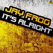 It's Alright by Jay Frog