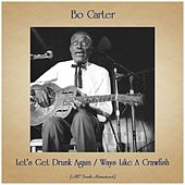 Let's Get Drunk Again / Ways Like A Crawfish (All Tracks Remastered) von Bo Carter