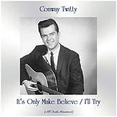 It's Only Make Believe / I'll Try (All Tracks Remastered) by Conway Twitty