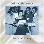 So Good / Crazy (All Tracks Remastered) by Buddy And Ella Johnson