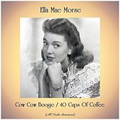 Cow Cow Boogie / 40 Cups Of Coffee (All Tracks Remastered) by Ella Mae Morse