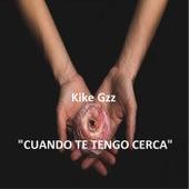 Cuando Te Tengo Cerca de Kike Gzz